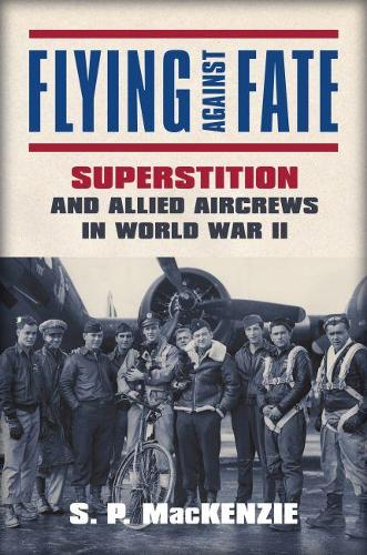 Flying against Fate: Superstition and Allied Aircrews in World War II (Hardback)