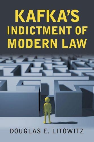 Kafka's Indictment of Modern Law (Hardback)