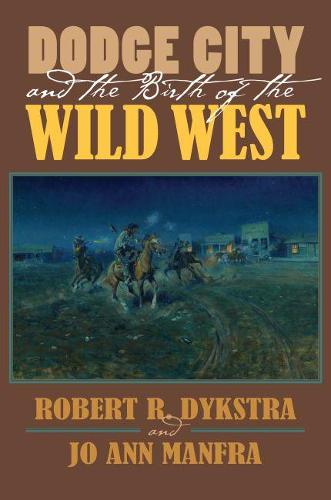 Dodge City and the Birth of the Wild West (Paperback)