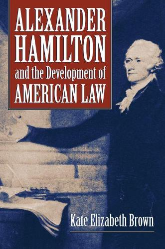 Alexander Hamilton and the Development of American Law (Hardback)