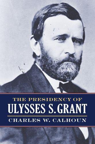The Presidency of Ulysses S. Grant (Hardback)