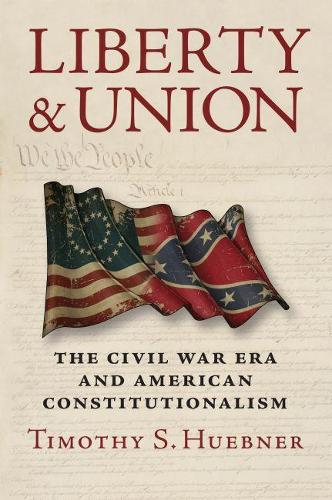 Liberty and Union: The Civil War Era and American Constitutionalism (Paperback)