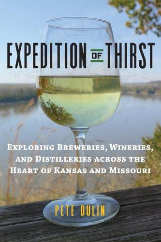 Expedition of Thirst: Exploring Breweries, Wineries, and Distilleries across the Heart of Kansas and Missouri (Paperback)