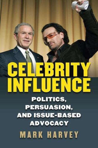Celebrity Influence: Politics, Persuasion, and Issue-Based Advocacy (Hardback)