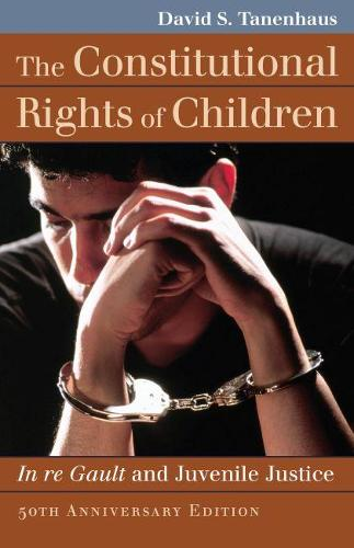 The Constitutional Rights of Children: In re Gault and Juvenile Justice (Paperback)