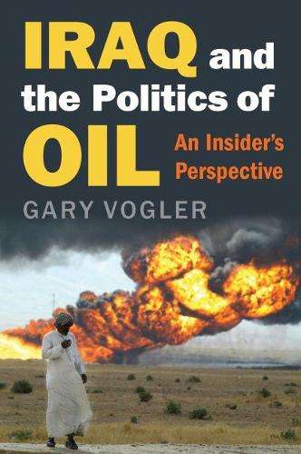 Iraq and the Politics of Oil: An Insider's Perspective (Hardback)