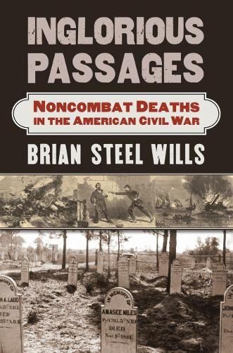 Inglorious Passages: Noncombat Deaths in the American Civil War (Hardback)