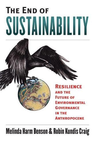 The End of Sustainability: Resilience and the Future of Environmental Governance in the Anthropocene (Hardback)