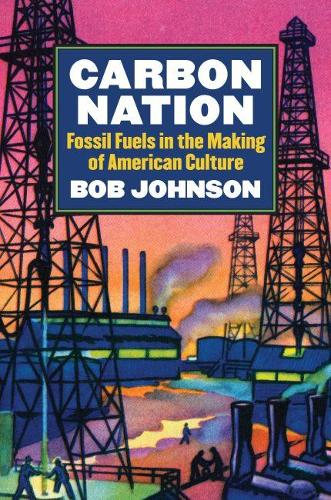 Carbon Nation: Fossil Fuels in the Making of American Culture (Paperback)