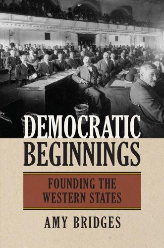 Democratic Beginnings: Founding the Western States (Paperback)