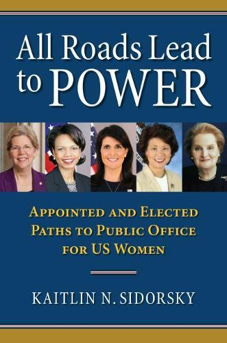 All Roads Lead to Power: The Appointed and Elected Paths to Public Office for US Women (Hardback)