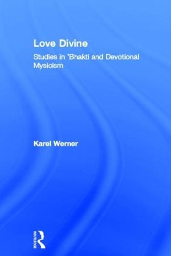 Love Divine: Studies in 'Bhakti and Devotional Mysticism (Hardback)