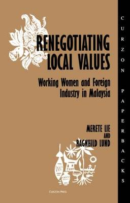 Renegotiating Local Values: Working Women and Foreign Industry in Malaysia (Paperback)