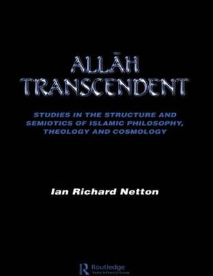 Allah Transcendent: Studies in the Structure and Semiotics of Islamic Philosophy, Theology and Cosmology (Paperback)