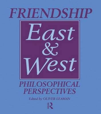 Friendship East and West: Philosophical Perspectives (Hardback)