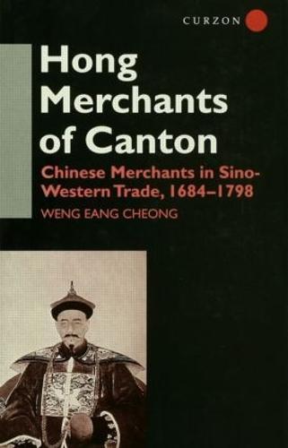 The Hong Merchants of Canton: Chinese Merchants in Sino-Western Trade, 1684-1798 (Hardback)