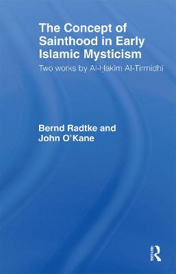 The Concept of Sainthood in Early Islamic Mysticism: Two Works by Al-Hakim al-Tirmidhi - An Annotated Translation with Introduction - Routledge Sufi Series (Paperback)
