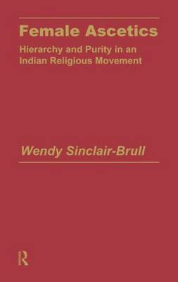 Female Ascetics: Hierarchy and Purity in Indian Religious Movements (Hardback)