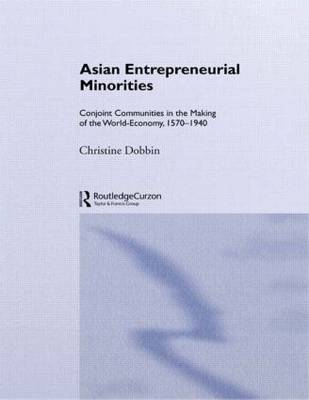Asian Entreprenuerial Minorities: Conjoint Communities in the Making of the World Economy, 1570-1940 (Paperback)