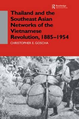 Thailand and the Southeast Asian Networks of The Vietnamese Revolution, 1885-1954 (Hardback)