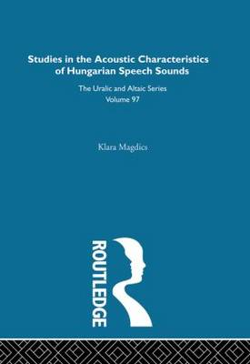 Studies in the Acoustic Characteristics of Hungarian Speech Sounds (Hardback)