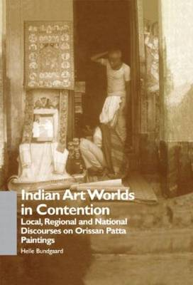 Indian Art Worlds in Contention: Local, Regional and National Discourses on Orissan Patta Paintings (Hardback)