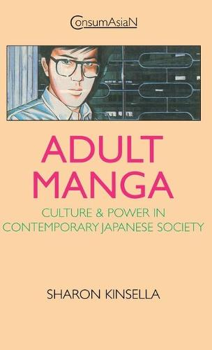 Adult Manga: Culture and Power in Contemporary Japanese Society - ConsumAsian Series (Hardback)