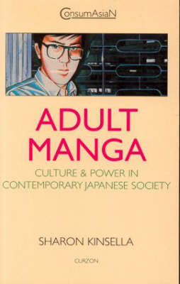 Adult Manga: Culture and Power in Contemporary Japanese Society - ConsumAsian Series (Paperback)