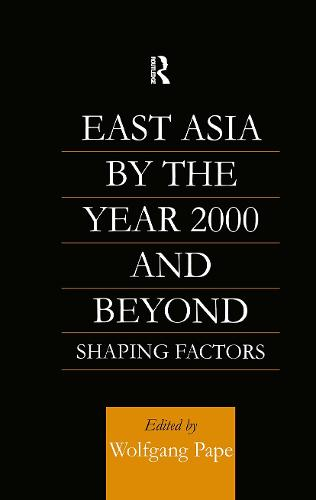 East Asia 2000 and Beyond: Shaping Factors/Shaping Actors (Hardback)