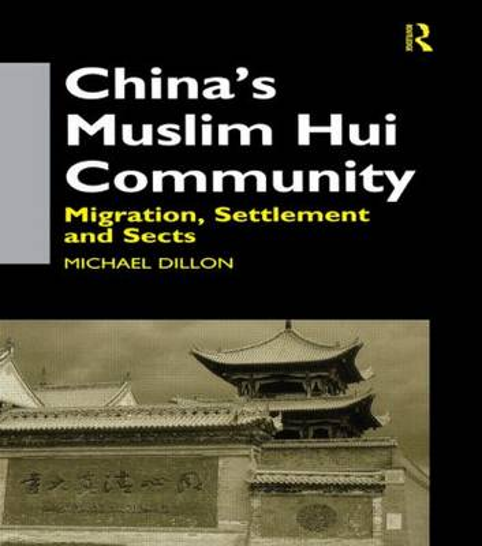 China's Muslim Hui Community: Migration, Settlement and Sects (Hardback)