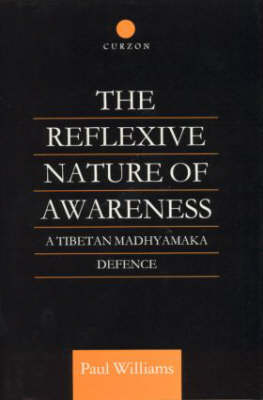 The Reflexive Nature of Awareness: A Tibetan Madhyamaka Defence - Routledge Critical Studies in Buddhism (Hardback)