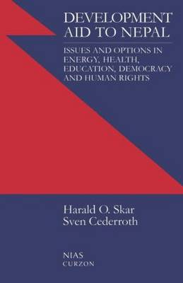 Development Aid to Nepal: Issues and Options in Energy, Health, Education, Democracy and Human Rights (Paperback)