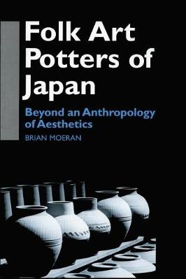 Folk Art Potters of Japan: Beyond an Anthropology of Aesthetics - Anthropology of Asia (Paperback)