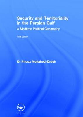 Security and Territoriality in the Persian Gulf: A Maritime Political Geography (Hardback)