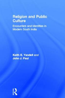 Religion and Public Culture: Encounters and Identities in Modern South India (Hardback)