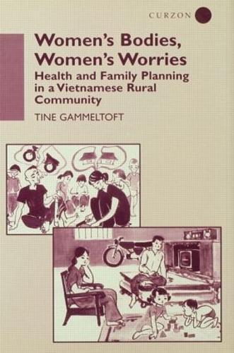 Women's Bodies, Women's Worries: Health and Family Planning in a Vietnamese Rural Commune (Hardback)