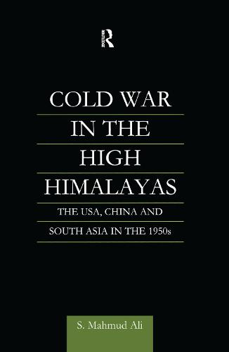 Cold War in the High Himalayas: The USA, China and South Asia in the 1950s (Hardback)