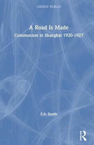 A Road Is Made: Communism in Shanghai 1920-1927 (Hardback)