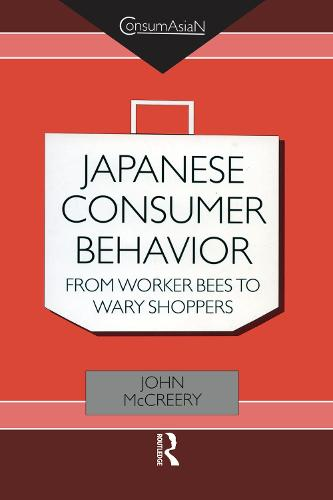 Japanese Consumer Behaviour: From Worker Bees to Wary Shoppers - ConsumAsian Series (Hardback)