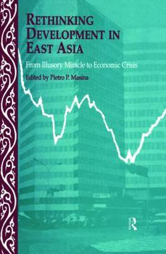 Rethinking Development in East Asia: From Illusory Miracle to Economic Crisis (Hardback)