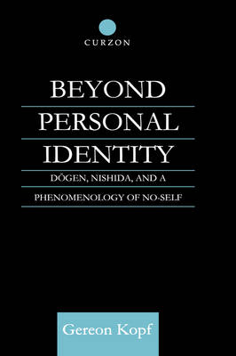 Beyond Personal Identity: Dogen, Nishida, and a Phenomenology of No-Self - Routledge Studies in Asian Religion (Hardback)