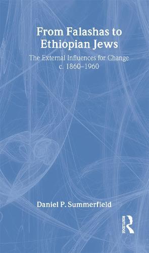From Falashas to Ethiopian Jews - Routledge Jewish Studies Series (Hardback)