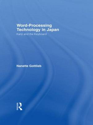 Word-Processing Technology in Japan: Kanji and the Keyboard (Hardback)