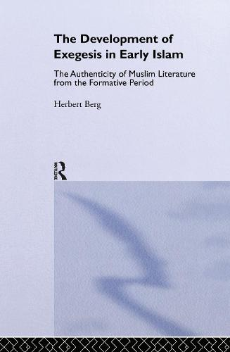 The Development of Exegesis in Early Islam: The Authenticity of Muslim Literature from the Formative Period - Routledge Studies in the Qur'an (Hardback)