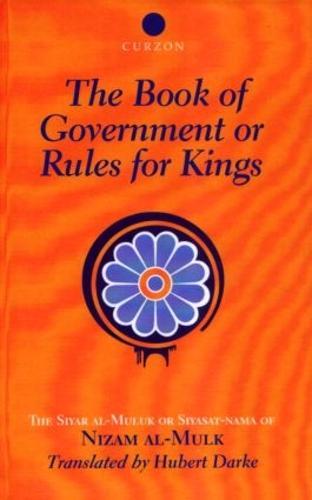 The Book of Government or Rules for Kings: The Siyar al Muluk or Siyasat-nama of Nizam al-Mulk (Hardback)