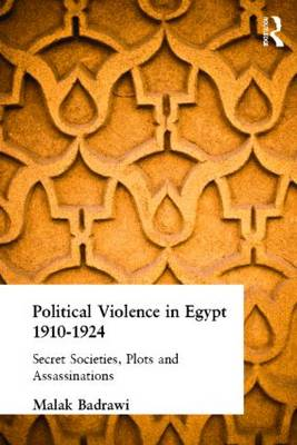 Political Violence in Egypt 1910-1925: Secret Societies, Plots and Assassinations (Hardback)