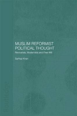 Muslim Reformist Political Thought: Revivalists, Modernists and Free Will - Central Asia Research Forum (Hardback)