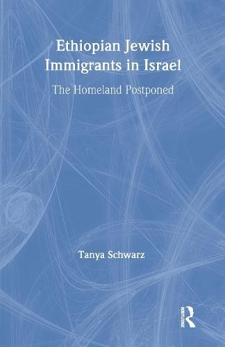 Ethiopian Jewish Immigrants in Israel: The Homeland Postponed (Hardback)