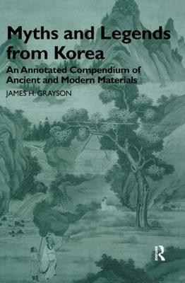 Myths and Legends from Korea: An Annotated Compendium of Ancient and Modern Materials (Hardback)