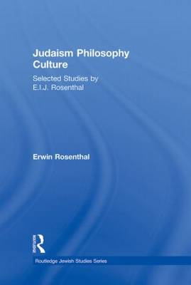 Judaism, Philosophy, Culture: Selected Studies by E.I.J. Rosenthal - Routledge Jewish Studies Series (Hardback)